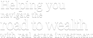 Helping you navigate the road to wealth with real estate investment